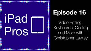Video Editing, Keyboards, Coding and More with Christopher Lawley (iPad Pros - 0016)