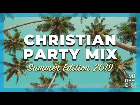 CHRISTIAN PARTY MIX - Summer Edition 2019 (mixed By MJ Deech)