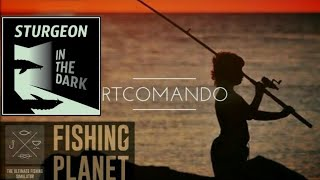 Fishing Planet Чемпіонат Осетрових в Темряві ''Sturgeon in the Dark''