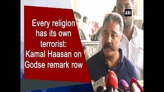 Every religion has its own terrorist: Kamal Haasan on Godse remark row