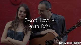 Mish & Wade // Acoustic Duo // Sweet Love - Anita Baker Cover youtube