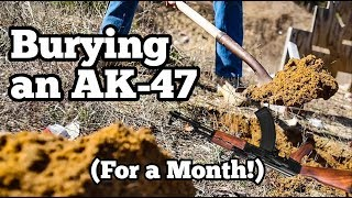 Burying an AK-47 for a Month?!?
