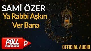 Sami Özer - Ya Rabbi Aşkın Ver Bana ( Official Audio )