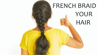 How To: French Braid your hair