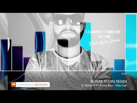 Ercüment Karanfil Ft Emre Bay - Hey Can ( Burak Aydın Remix )