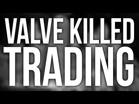 VALVE KILLED TRADING