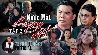 Phim xã hội đen Nước Mắt Giang Hồ | Tập 2 | Thần Bài V.i.e.t N.a.m Poker Tuấn