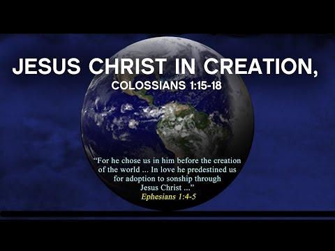 Jesus Christ In Creation, Colossians 1:15-18