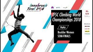 IFSC Climbing World Championships - Innsbruck 2018 - Boulder- Semi-Finals - Women