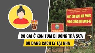 Cô gái ở Kon Tum đi uống trà sữa dù đang cách ly tại nhà chống Covid-19