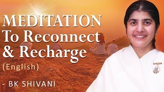 Guided MEDITATION To Reconnect & Recharge (English): BK Shivani