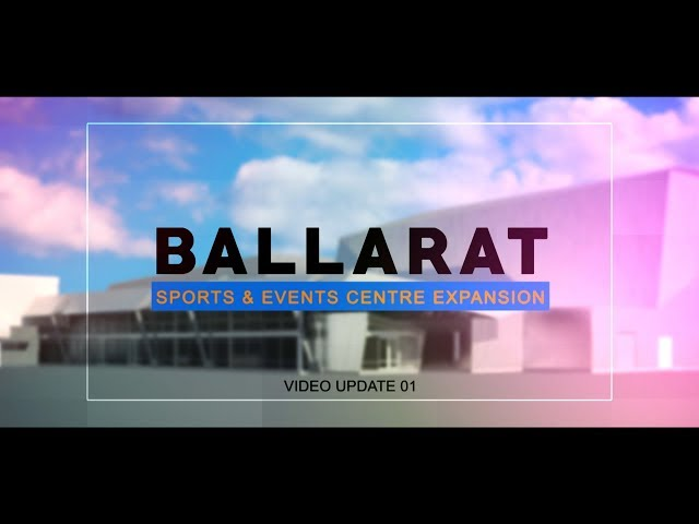 Ballarat Sports and Events Centre - Update 01
