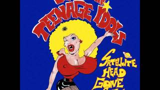 Last Of The Teenage Idols   Satellite Head Gone Soft (Full Album)