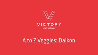 Victory Nutrition Presents A to Z Veggies: Daikon