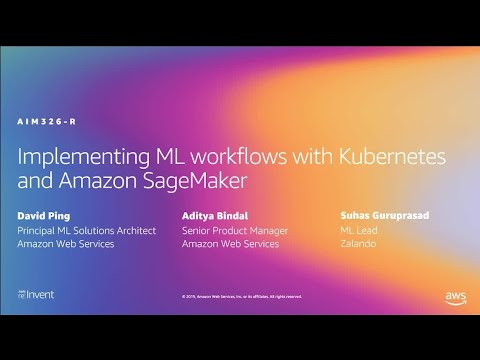 AWS re:Invent 2019: [REPEAT] Implement ML workflows with Kubernetes and Amazon SageMaker (AIM326-R)