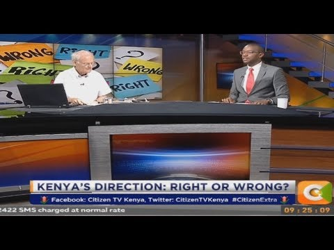 Citizen Extra:Kenya's direction: Right or Wrong?