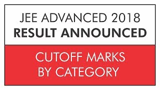 JEE ADVANCED 2018 | CUTOFF MARKS By CATEGORY | Complete Analysis