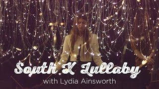 South X Lullaby Lydia Ainsworth
