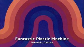 """Honolulu, Calcutta"" from Fantastic Plastic Machine's (FPM) second ..."