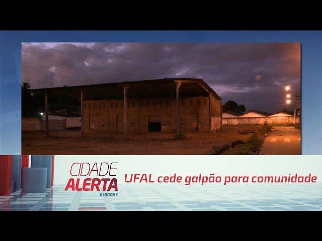 UFAL cede galpão para comunidade e resolve problema da insegurança na região