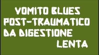 Vomito blues post-traumatico da digestione lenta