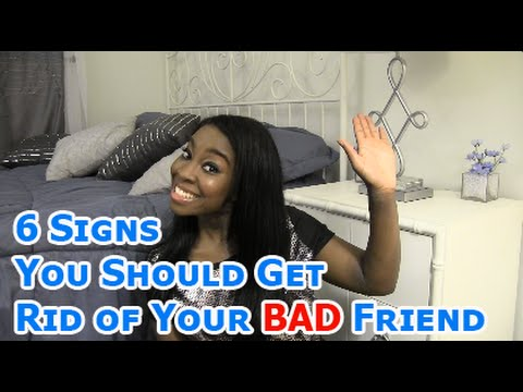 6 Signs You Should Get Rid of Your BAD friend