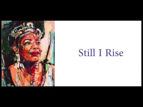 a comparison of still i rise by Still i rise by maya angelou you may write me down in history with your bitter twisted lies you may tread me in the very dirt but still like dust ill rise does my sassiness upset.