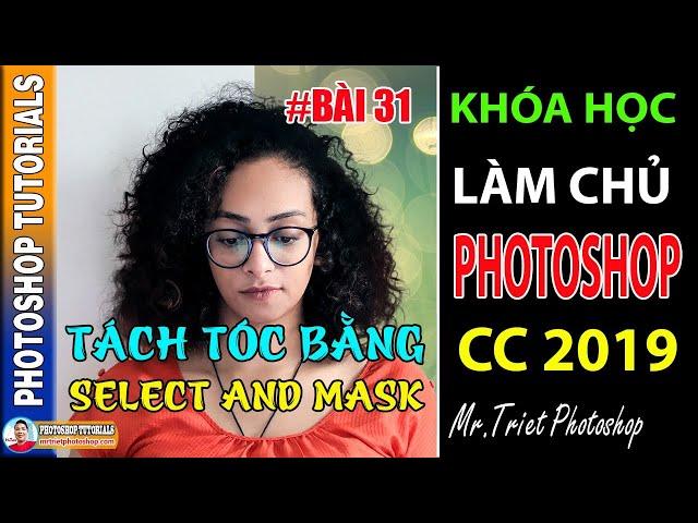 Bài 31: Tách Tóc Bằng Select And Mask 🔴 Làm Chủ Photoshop CC 2019