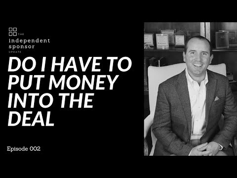 Do I Have To Put Money Into My Independent Sponsor Transaction | Ep. 002