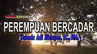 Download PEREMPUAN BERCADAR   UST ADI HIDAYAT LC , MA  l Ceramah 1 menit l kajian singkat l kultum l Ramadh