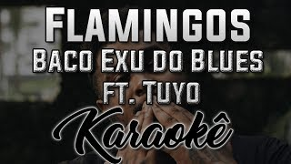 Flamingos - Baco Exu do Blues ft. Tuyo - Karaokê ( INSTRUMENTAL COVER )