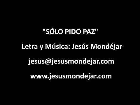 Sólo Pido Paz (Jesús Mondéjar) (Lyrics)