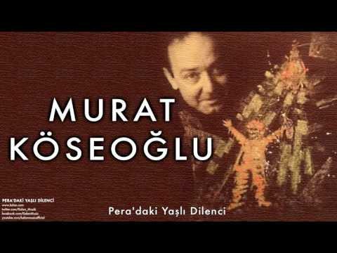 Murat Köseoğlu - Pera'daki Yaşlı Dilenci  [ Pera'daki Yaşlı Dilenci © 1998 Kalan Müzik ]