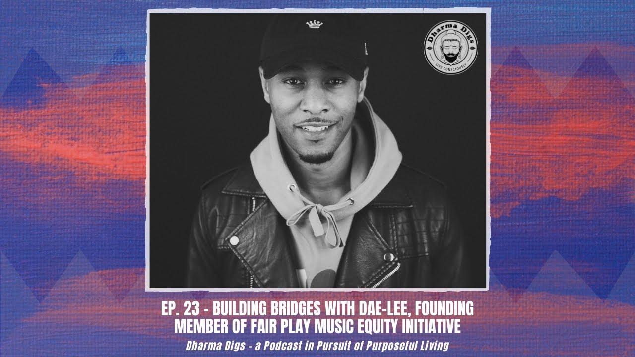 Ep. 23 - Dae-Lee on Building Bridges via Fair Play Music Equity Initiative  - Dharma Digs Podcast