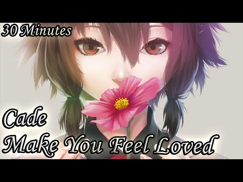 Cade - Make You Feel Loved (30 Minutes LOOP)
