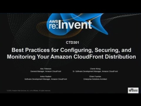 AWS re:Invent 2016: CloudFront Flash Talks: Best Practices (CTD301)