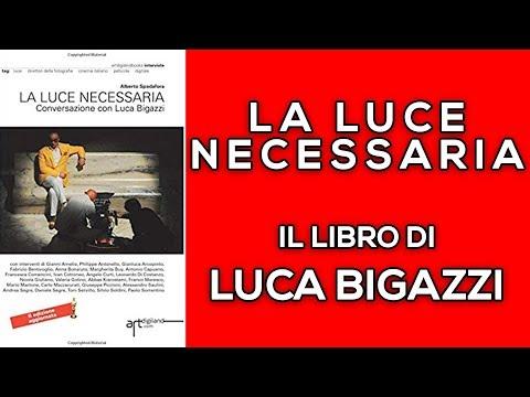 Libro NECESSARIO ? Luca Bigazzi, LA LUCE NECESSARIA