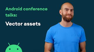 Vector Assets - Android Conference Talks
