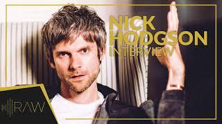 Nick Hodgson   RAW Interviews