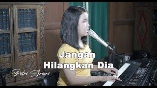 Download lagu rossa - jangan Hilangkan Dia [lirik] Cover by Putri Ariani