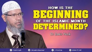 How is the beginning of the islamic month determined    dr zakir naik
