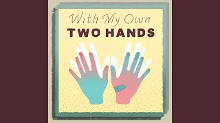 With My Own Two Hands