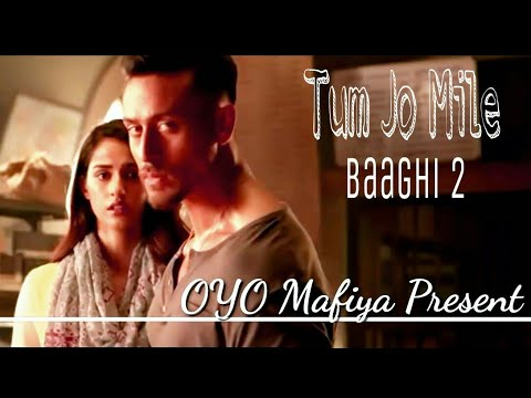 Baaghi 2 Song    Tum Jo Mile    Tiger Shroff, Disha Patani Ll Ahmed Khan 2018    By: OYO Mafiya