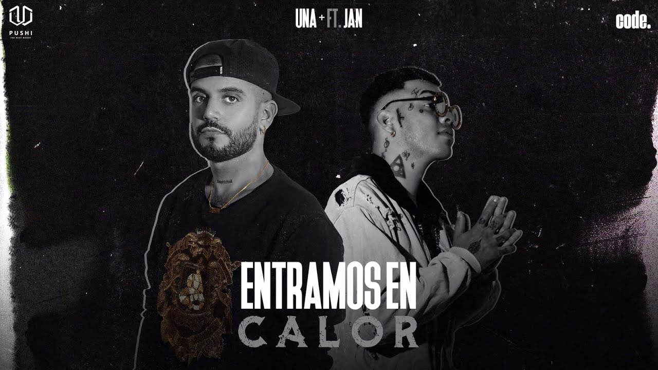 Entramos en Calor  - UNA+ Ft JAN