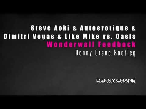 Steve Aoki & Dimitri Vegas & Like Mike vs. Oasis - Wonderwall Feedback (Denny Crane Bootleg)