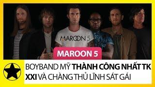 Download Maroon 5 – Boyband Của Mỹ Thành Công Nhất Thế Kỷ 21 Và Chàng Thủ Lĩnh Sát Gái Mp3