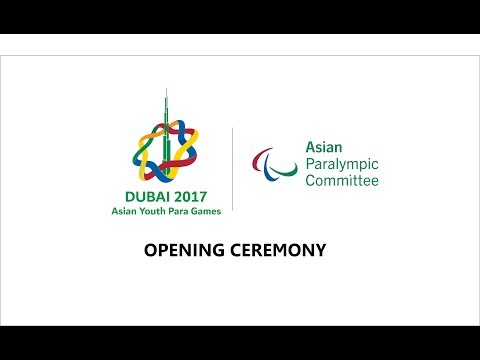 Dubai 2017 Asian Youth Para Games opening ceremony