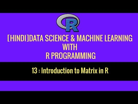 13. [HINDI]Introduction To Matrix In R  | R Programming | Data Science | 2019