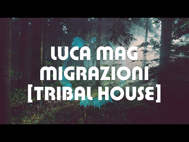 Luca Mag - Migrazioni (Original Mix) [Tribal House]