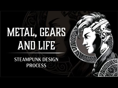 Metal, Gears and Life - Steampunk Design Process